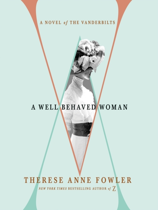 Title details for A Well-Behaved Woman by Therese Anne Fowler - Wait list