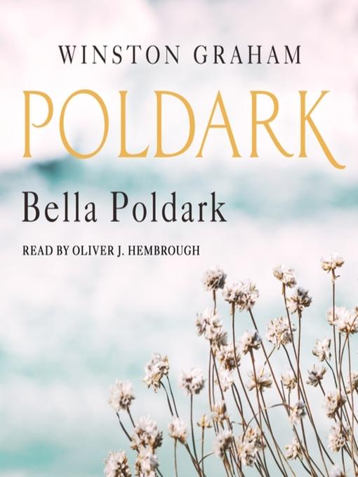 Title details for Bella Poldark--A Novel of Cornwall, 1818-1820 by Winston Graham - Wait list