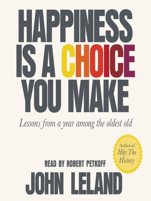 Title details for Happiness Is a Choice You Make by John Leland - Available