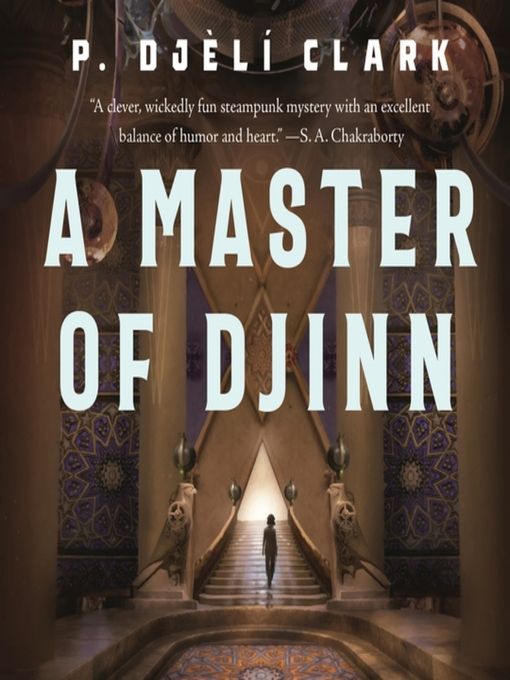 Title details for A Master of Djinn by P. Djèlí Clark - Available