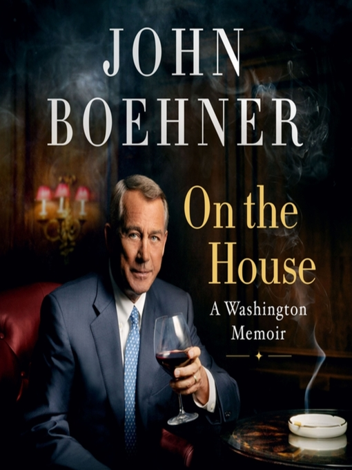 Title details for On the House by John Boehner - Wait list