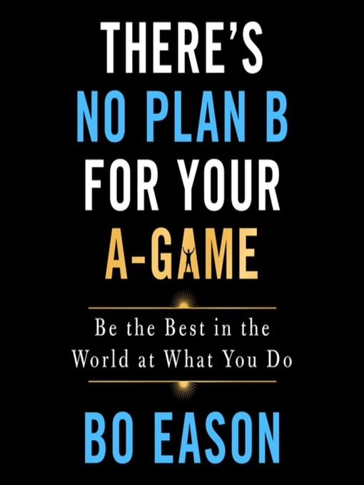 Title details for There's No Plan B for Your A-Game by Bo Eason - Wait list