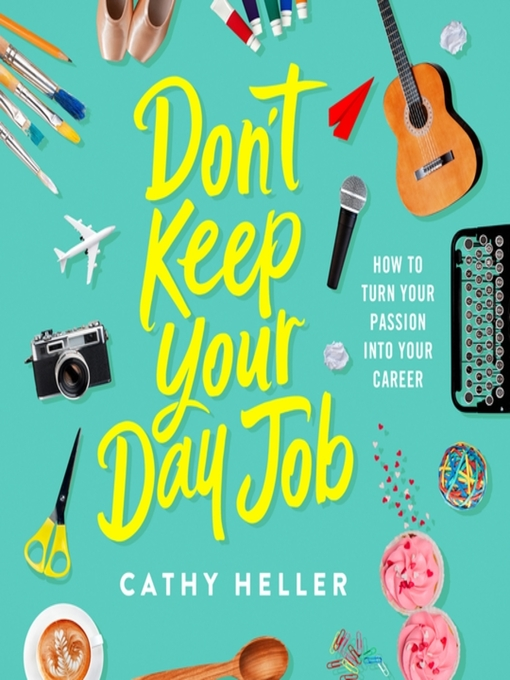 Title details for Don't Keep Your Day Job by Cathy Heller - Available