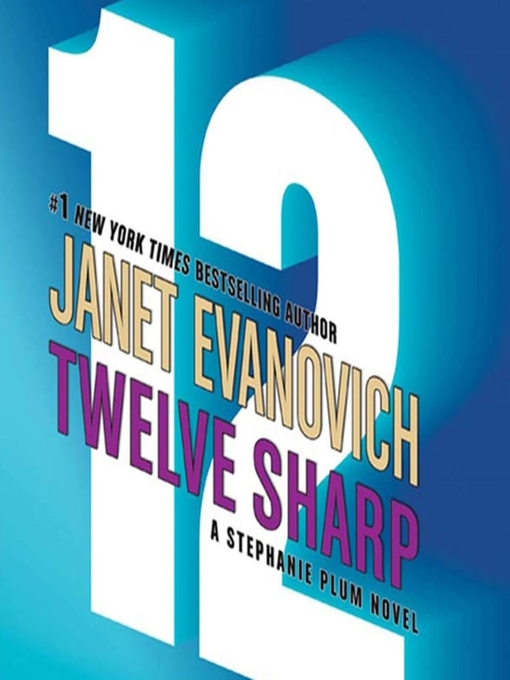 Title details for Twelve Sharp by Janet Evanovich - Wait list
