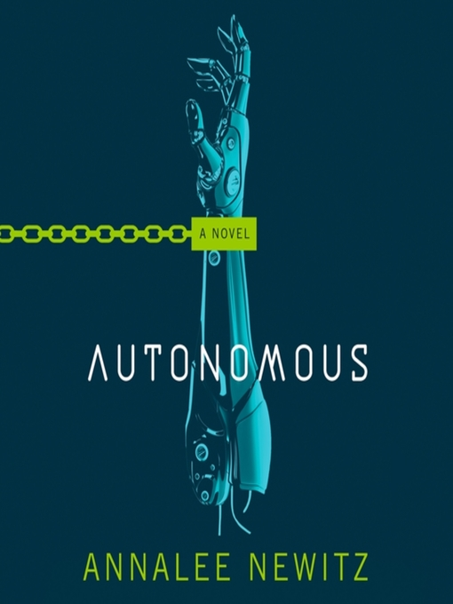 Title details for Autonomous by Annalee Newitz - Wait list
