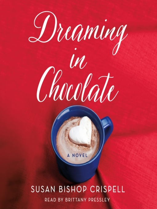 Title details for Dreaming in Chocolate by Susan Bishop Crispell - Wait list