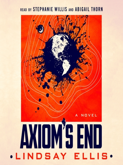 Title details for Axiom's End--A Novel by Lindsay Ellis - Wait list