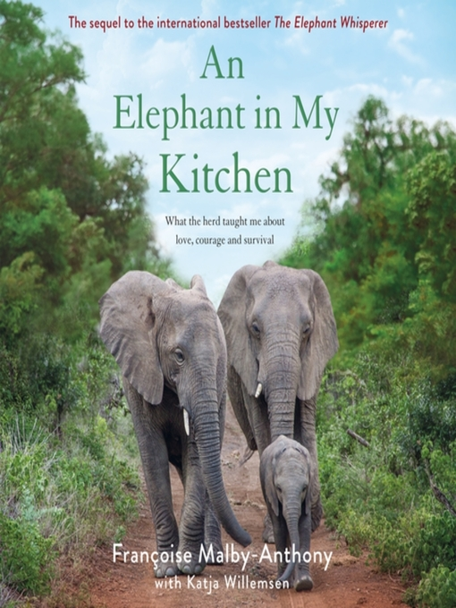 Title details for An Elephant in My Kitchen--What the Herd Taught Me About Love, Courage and Survival by Françoise Malby-Anthony - Wait list