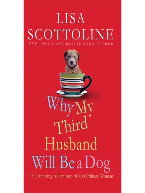 Title details for Why My Third Husband Will Be a Dog--The Amazing Adventures of an Ordinary Woman by Lisa Scottoline - Wait list