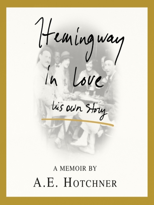 Title details for Hemingway in Love by A. E. Hotchner - Available