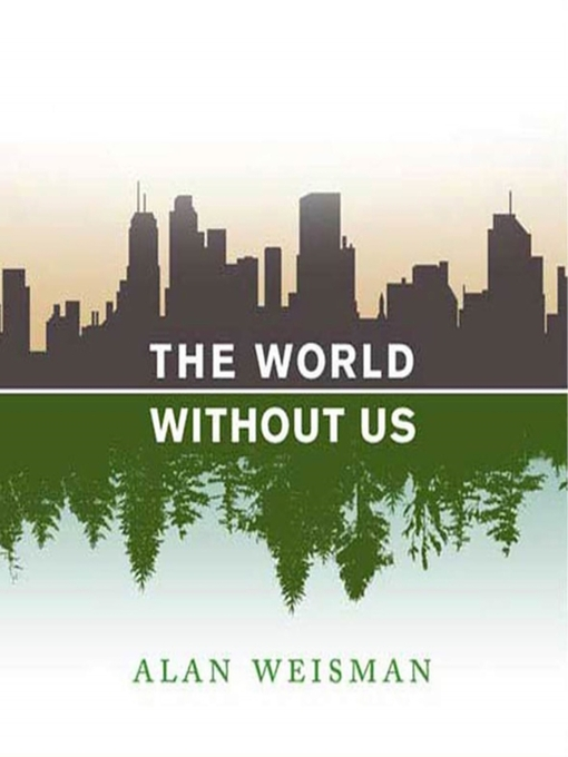 Title details for The World Without Us by Alan Weisman - Available
