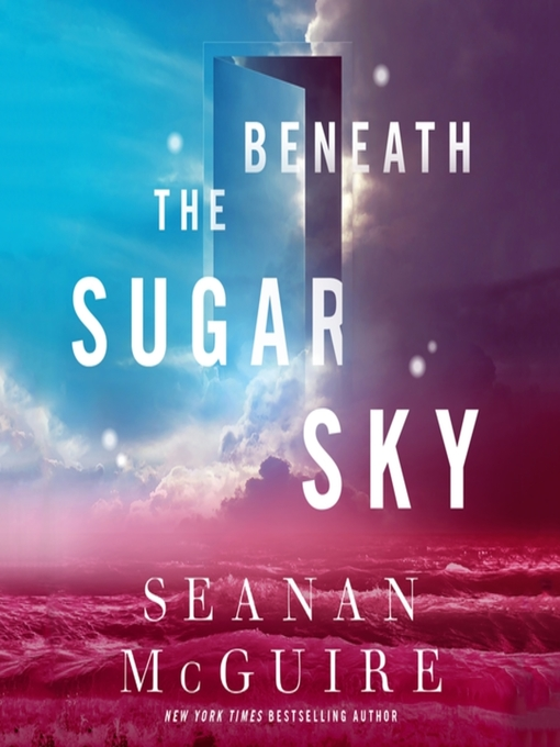 Title details for Beneath the Sugar Sky by Seanan McGuire - Available