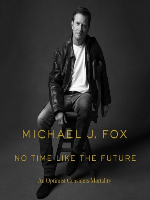Title details for No Time Like the Future by Michael J. Fox - Wait list