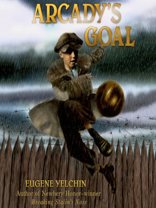 Title details for Arcady's Goal by Eugene Yelchin - Available