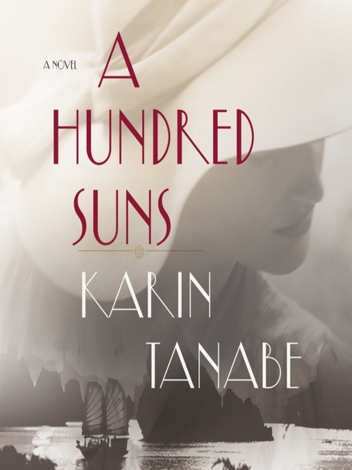 Title details for A Hundred Suns by Karin Tanabe - Available