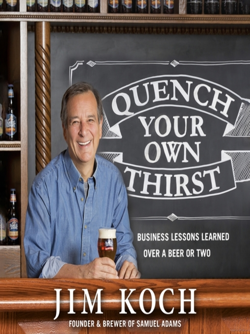 Title details for Quench Your Own Thirst by Jim Koch - Available