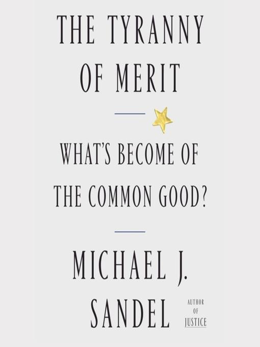 Title details for The Tyranny of Merit by Michael J. Sandel - Wait list