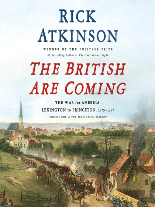 Title details for The British Are Coming: The War for America, Lexington to Princeton, 1775-1777 by Rick Atkinson - Available