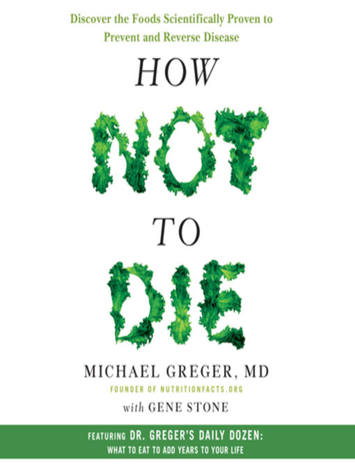 Title details for How Not to Die by Michael Greger, M.D., FACLM - Wait list