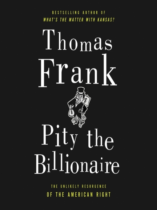 Title details for Pity the Billionaire by Thomas Frank - Available