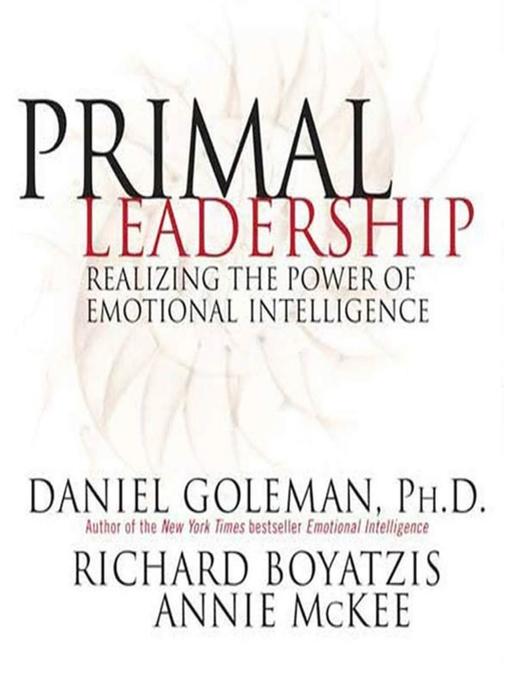 Title details for Primal Leadership by Prof. Daniel Goleman, Ph.D. - Wait list