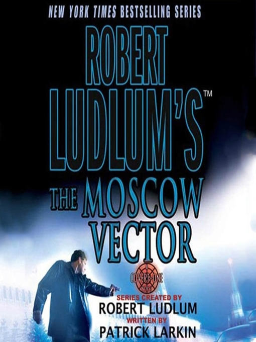 Title details for The Moscow Vector by Robert Ludlum - Available