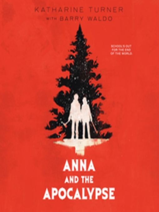 Title details for Anna and the Apocalypse by Katharine Turner - Available