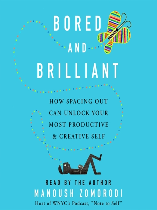 Title details for Bored and Brilliant by Manoush Zomorodi - Wait list