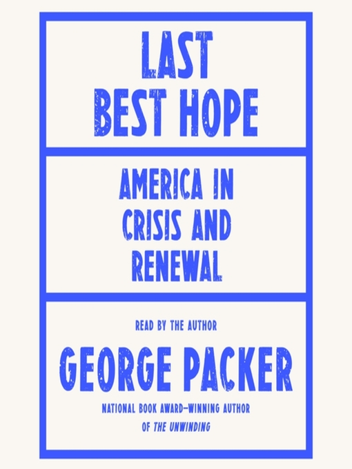 Title details for Last Best Hope by George Packer - Wait list