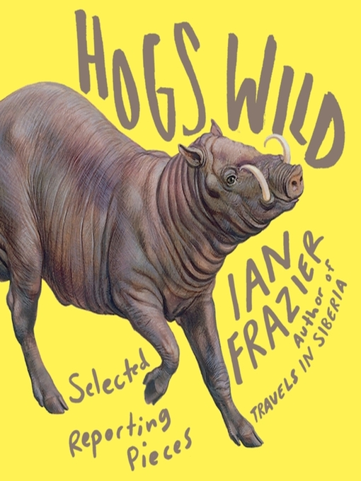 Title details for Hogs Wild by Ian Frazier - Wait list
