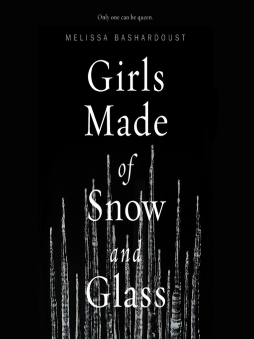 Title details for Girls Made of Snow and Glass by Melissa Bashardoust - Available