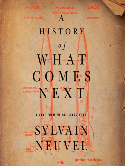 Title details for A History of What Comes Next by Sylvain Neuvel - Available