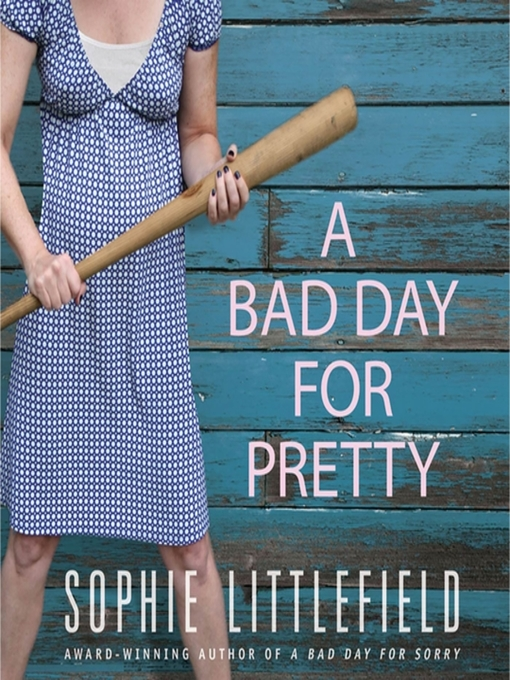 Title details for A Bad Day for Pretty by Sophie Littlefield - Available