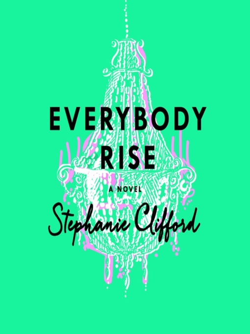 Title details for Everybody Rise by Stephanie Clifford - Available