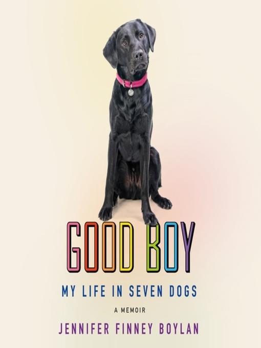 Title details for Good Boy by Jennifer Finney Boylan - Available