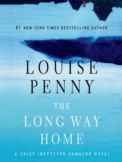 Title details for The Long Way Home by Louise Penny - Available