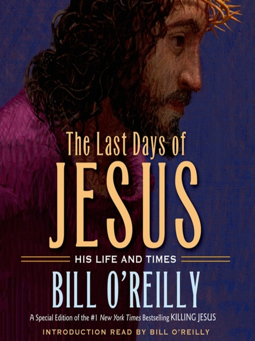 Title details for The Last Days of Jesus by Bill O'Reilly - Wait list