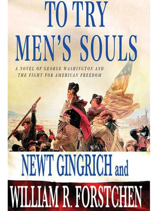 Title details for To Try Men's Souls by Newt Gingrich - Wait list
