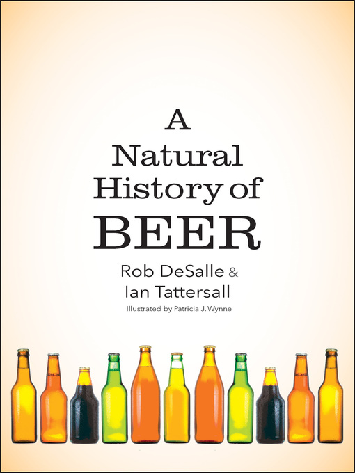 Title details for A Natural History of Beer by Rob DeSalle - Wait list