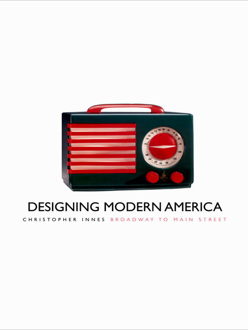 Title details for Designing Modern America by Christopher Innes - Available