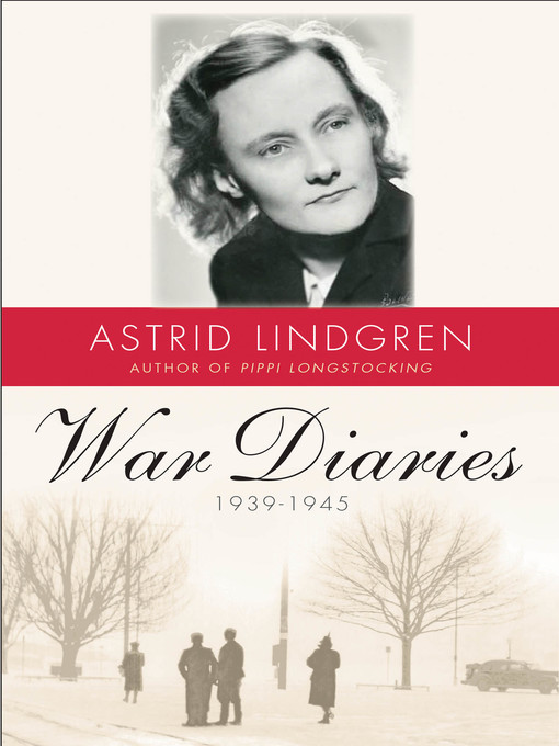 Title details for War Diaries, 1939-1945 by Astrid Lindgren - Available