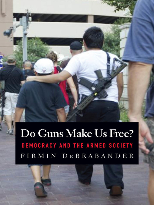 Title details for Do Guns Make Us Free? by Firmin DeBrabander - Available