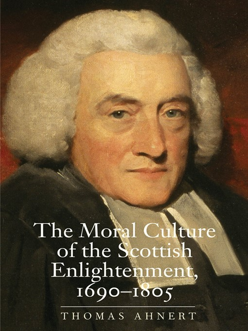 Title details for The Moral Culture of the Scottish Enlightenment by Thomas Ahnert - Available