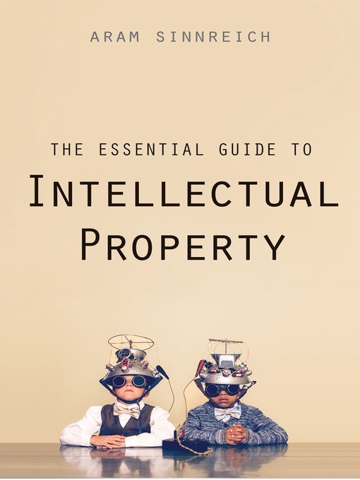 Title details for The Essential Guide to Intellectual Property by Aram Sinnreich - Available