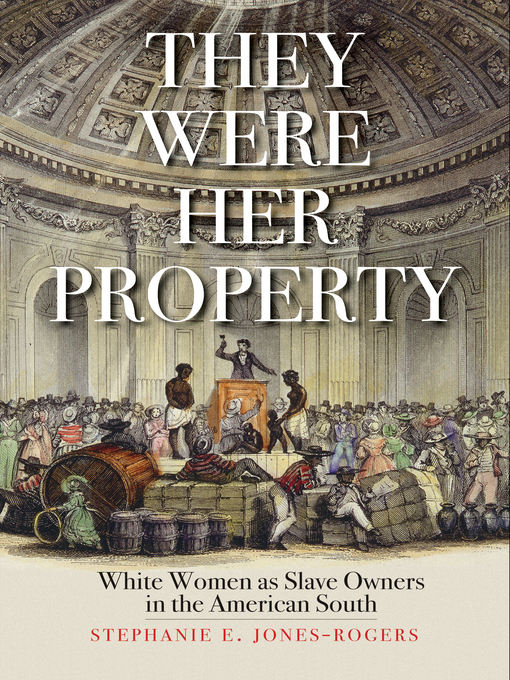 Title details for They Were Her Property by Stephanie E. Jones-Rogers - Available