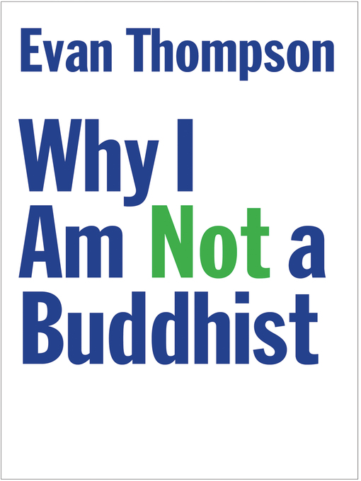 Title details for Why I Am Not a Buddhist by Evan Thompson - Available