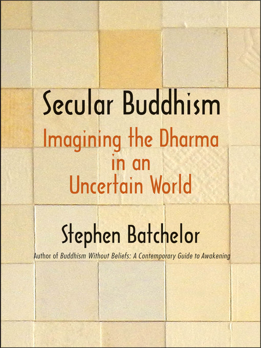 Title details for Secular Buddhism by Stephen Batchelor - Available