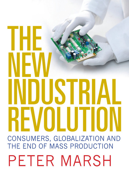 Title details for The New Industrial Revolution by Peter Marsh - Available