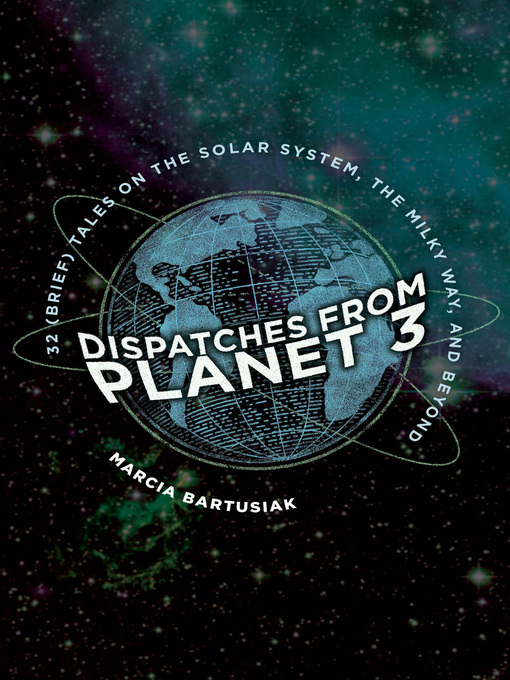 Title details for Dispatches from Planet 3 by Marcia Bartusiak - Available