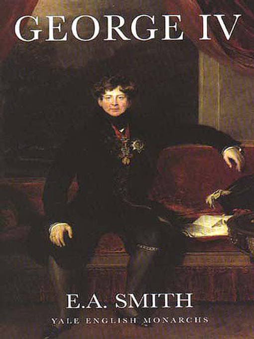 Title details for George IV by E.A. Smith - Available